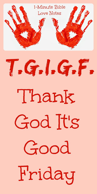 T.G.I.G.F. Thank God It's Good Friday