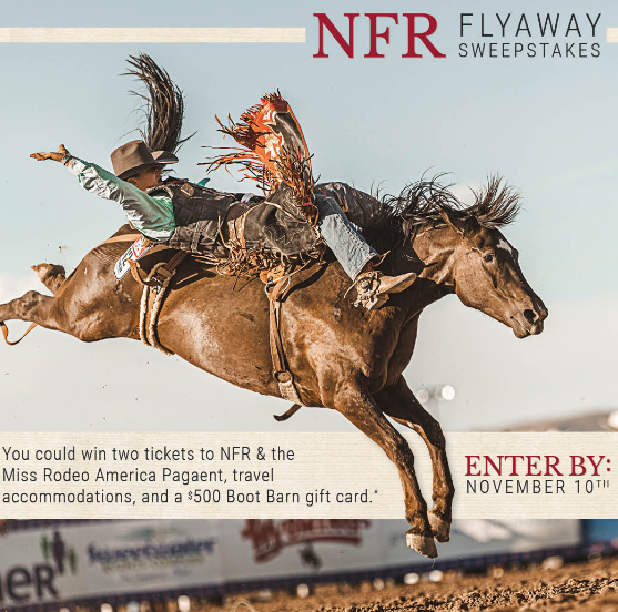 Enter one time for your chance to win two tickets to the NFR and the Miss Rodeo America Pagaent, travel accommodations and a $500 Boot Barn Gift Card!