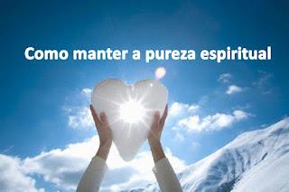 Como manter a pureza espiritual