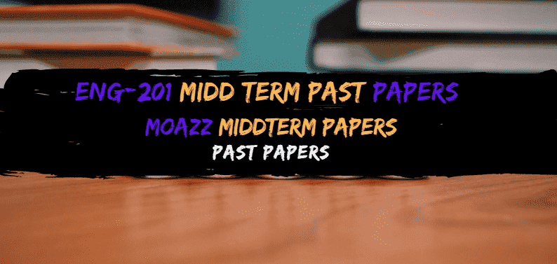 ENG201 Moazz Midterm Past Papers Solved
