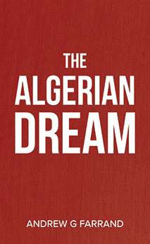 'The Algerian Dream' by Andrew G. Farrand (Just World Books)