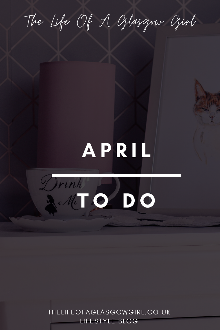 Pinterest image for April To do list - to do list for April whilst being stuck in lockdown! blog post on thelifeofaglasgowgirl.co.uk