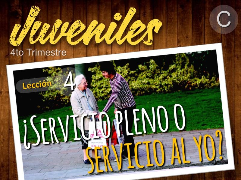 Juveniles   Lección 4: ¿Servicio pleno o servicio al yo?   4to Trimestre 2021   Año C