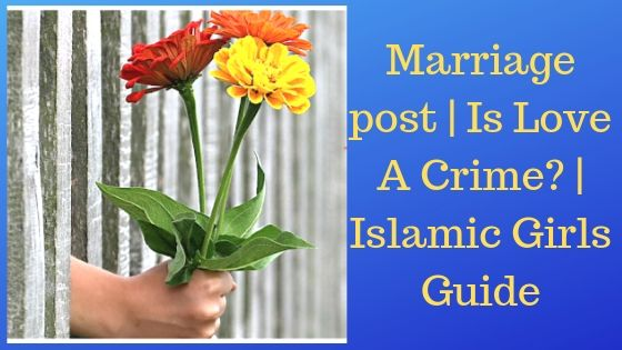 Marriage post:  Is Love A Crime - Islamic Girls Guide