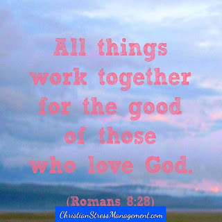 All things work together for the good of those who love God. (Romans 8:28)