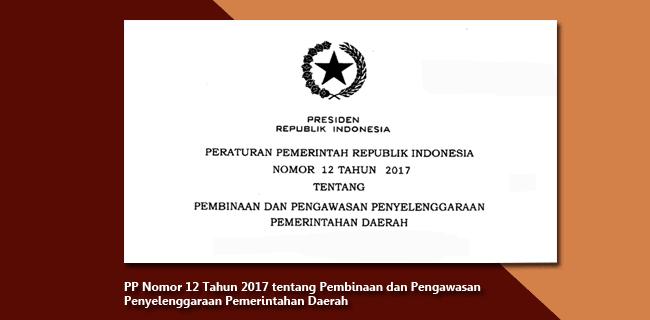 PP Nomor 12 Tahun 2017 tentang Pembinaan dan Pengawasan Penyelenggaraan Pemerintahan Daerah
