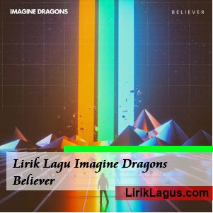 Lirik Lagu Imagine Dragons - Believer
