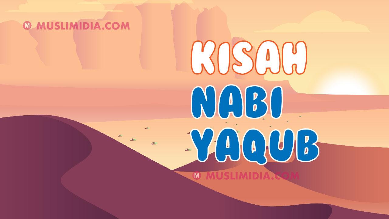 kisah nabi yaqub lengkap dari lahir sampai wafat - muslimidia