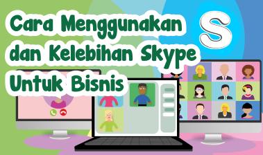 Cara Menggunakan dan Kelebihan Skype Untuk Bisnis