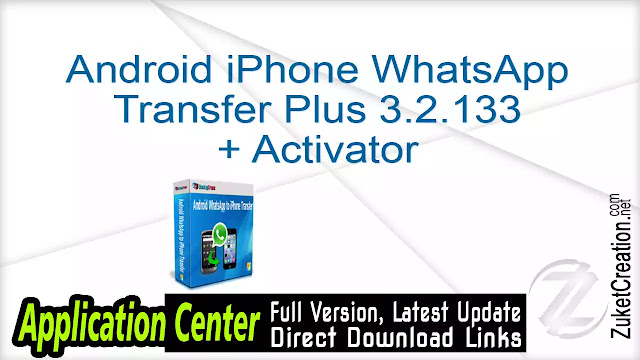 Android iPhone WhatsApp Transfer Plus 3.2.133 + Activator