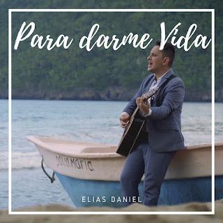 Para Darme Vida - Elias Daniel
