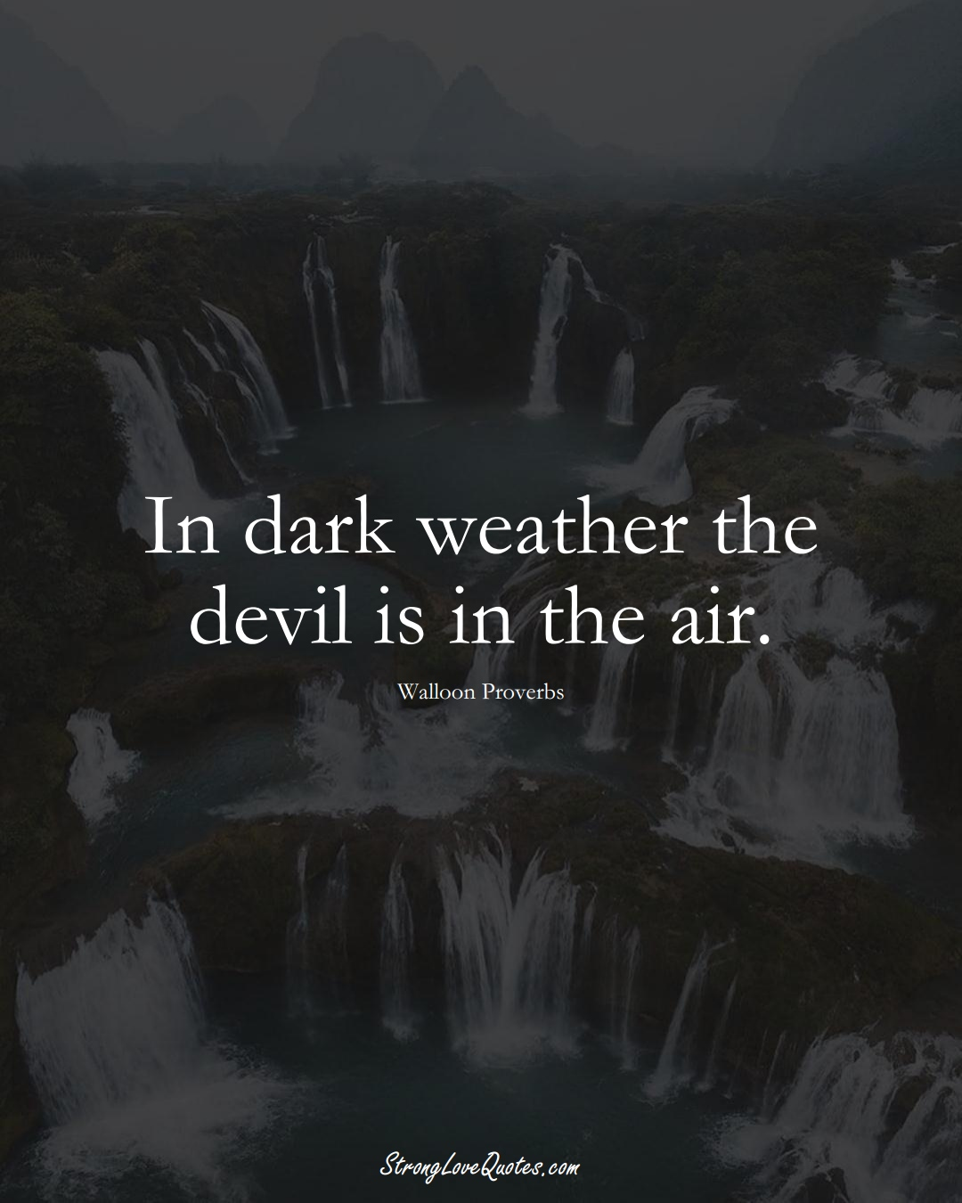 In dark weather the devil is in the air. (Walloon Sayings);  #aVarietyofCulturesSayings