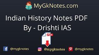 Indian History Notes PDF By - Drishti IAS