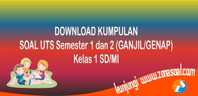 Download Kumpulan Soal UTS Kelas 1 SD/MI Semester 1 dan Semester 2 Terbaru