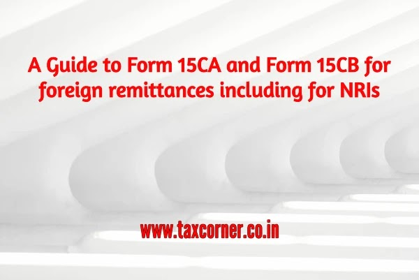 A Guide to Form 15CA and Form 15CB for foreign remittances including for NRIs