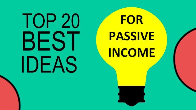 20 BEST IDEAS FOR  PASSIVE INCOME