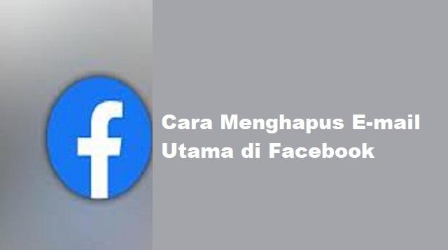 Cara Menghapus E-mail Utama di FB