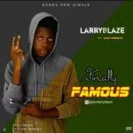 LarryBlaze Ft. Eazyprince – Finally famous - www.mp3made.com.ng