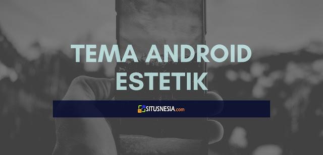 Rekomendasi Tema Android Estetik di Tahun 2021