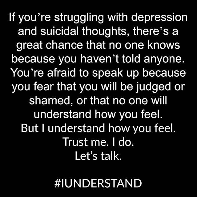 If you're struggling with depression and suicidal thoughts, there's a great chance that no one knows because you haven't told anyone. You're afraid to speak up because you fear that you will be judged or shamed, or that no one will understand how you feel.  But I understand how you feel. Trust me. I do.  Let's talk.      #IUNDERSTAND