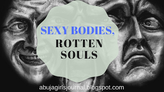 abujagirlsjournal, rotten souls, sexy bodies, dual personality, double-minded, hypocrites, abuja bloggers 2018,
