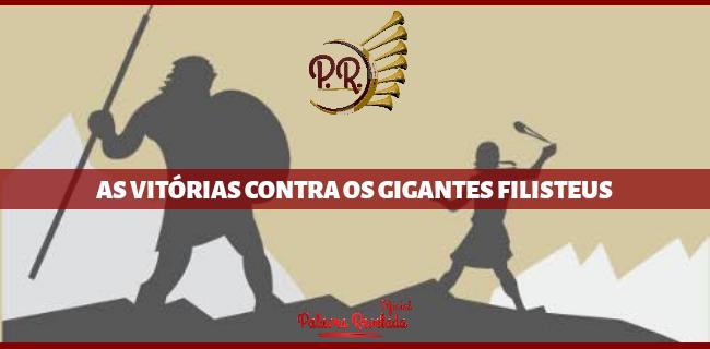 AS VITÓRIAS CONTRA OS GIGANTES FILISTEUS
