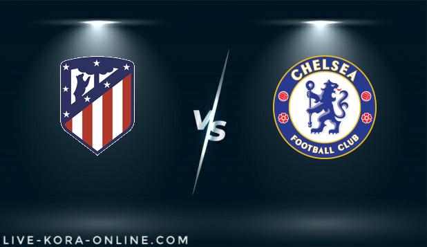 مشاهدة مباراة تشيلسي واتلتيكو مدريد بث مباشر اليوم بتاريخ 17-03-2021 في دوري ابطال اوروبا