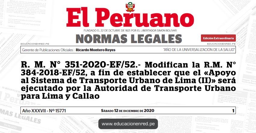 R. M. N° 351-2020-EF/52.- Modifican la R.M. N° 384-2018-EF/52, a fin de establecer que el «Apoyo al Sistema de Transporte Urbano de Lima (II)» será ejecutado por la Autoridad de Transporte Urbano para Lima y Callao