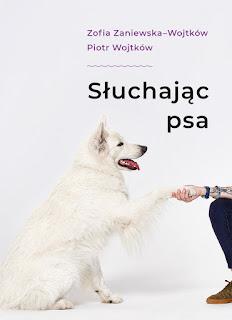 Zofia Zaniewska-Wojtków, Piotr Wojtków. Słuchając psa.