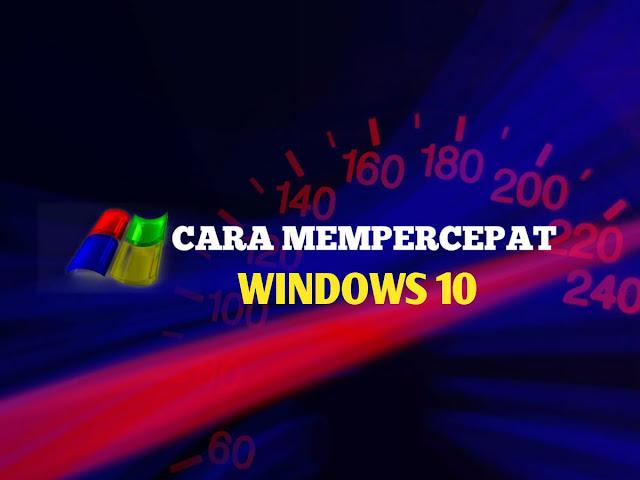 Beberapa Cara Mempercepat Windows 10 Terbukti Ampuh