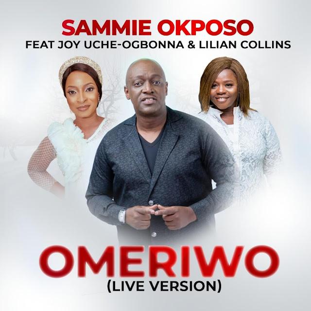 Audio + Video: Sammie Okposo – Omeriwo (Live)   Ft. Joy Uche Ogbonna & Lilian Collins