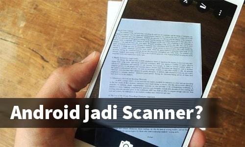 Cara Mengubah Kamera Smartphone Android Menjadi Scanner