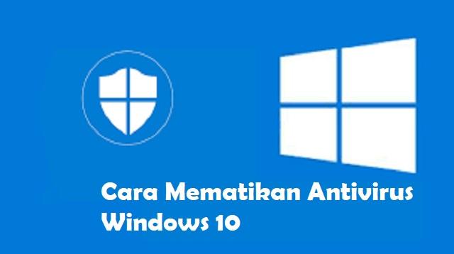 Cara Mematikan Antivirus Windows 10