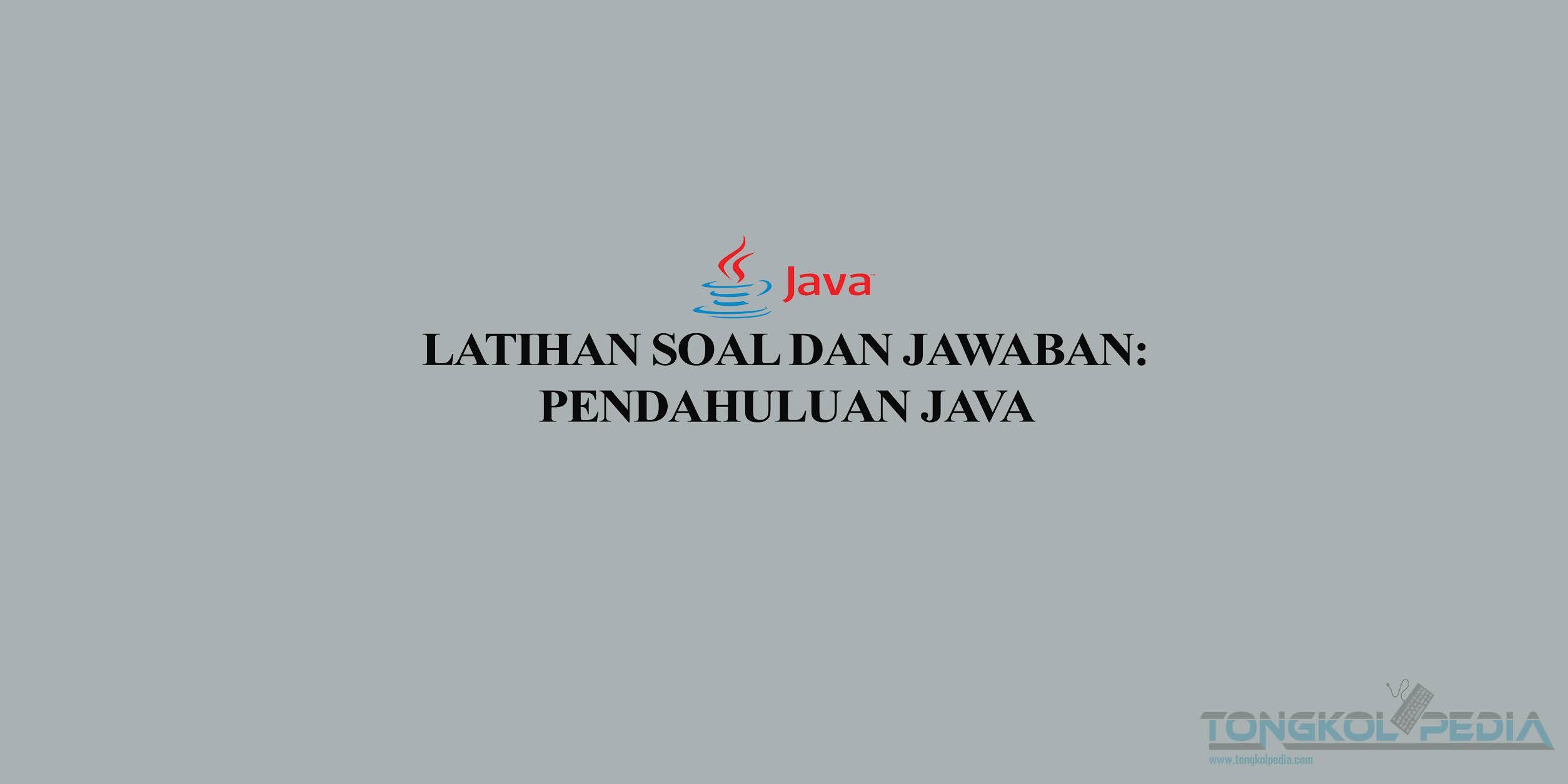 Latihan Soal dan Jawaban: Pendahuluan Java