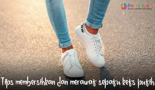Tips membersihkan dan merawat sepatu kets putih