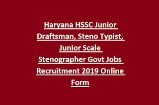 Haryana HSSC Junior Draftsman, Steno Typist, Junior Scale Stenographer Govt Jobs Recruitment 2019 Online Form