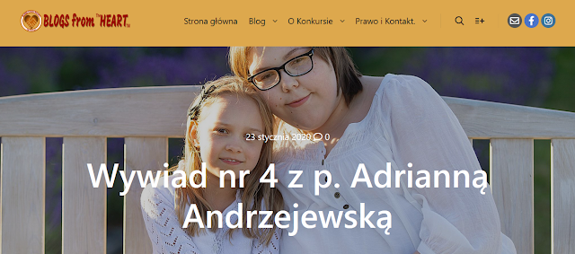 https://blogsfromheart.byistniec.pl/2020/01/23/wywiad-nr-4-z-p-adrianna-andrzejewska/?fbclid=IwAR2-HQUeBePApo9j1HwcvcWp4y225ZLvYdMTvlCjlFrW_gR6xByZAP5dlj8