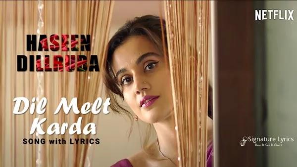 Dil Melt Karda Lyrics - Haseen Dillruba - ft. Taapsee Pannu