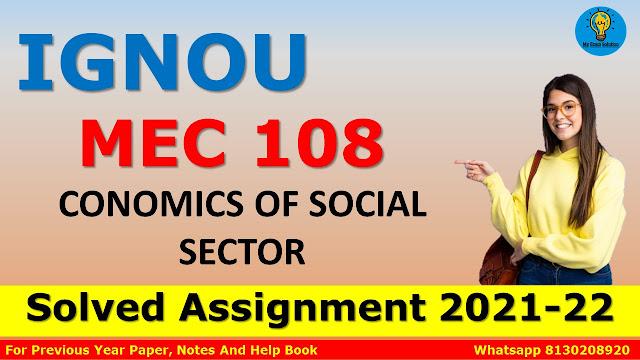 MEC 108 ECONOMICS OF SOCIAL SECTOR Solved Assignment 2021-22