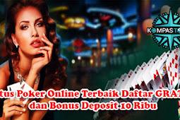 Situs Poker Online Terbaik Daftar GRATIS dan Bonus Deposit 10 Ribu