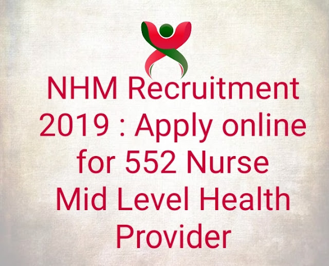 NHM Recruitment 2019 : Apply online for 552 Nurse Mid Level Health Provider