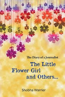 The Little Flower girl and Others: Diary of a journalist authored by Shobha Warrier
