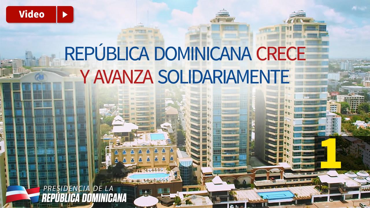 VIDEO: La economía de la República Dominicana crece y avanza solidariamente. 1 y 2