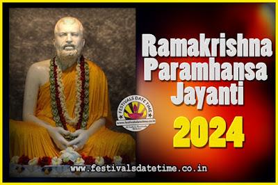 2024 Ramakrishna Paramhansa Jayanti Date & Time, 2024 Ramakrishna Paramhansa Jayanti Calendar