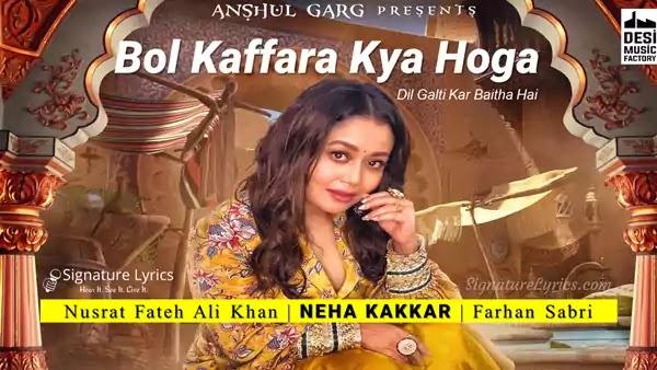 Bol Kaffara Kya Hoga Lyrics - Neha Kakkar   Nusrat Fateh Ali Khan   Farhan Sabri   Dj Chetas