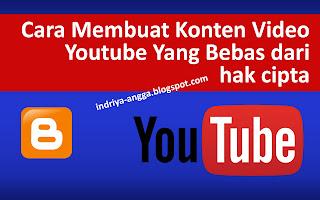 Cara Membuat Konten Video Youtube Yang Bebas Dari Hak Cipta