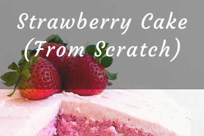Strawberry Cake (From Scratch)