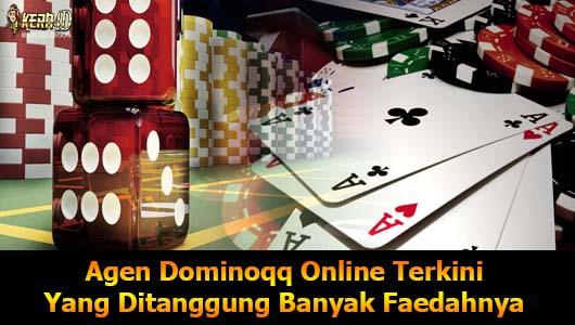 Agen Dominoqq Online Terkini Yang Ditanggung Banyak Faedahnya