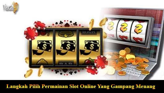 Langkah Pilih Permainan Slot Online Yang Gampang Menang