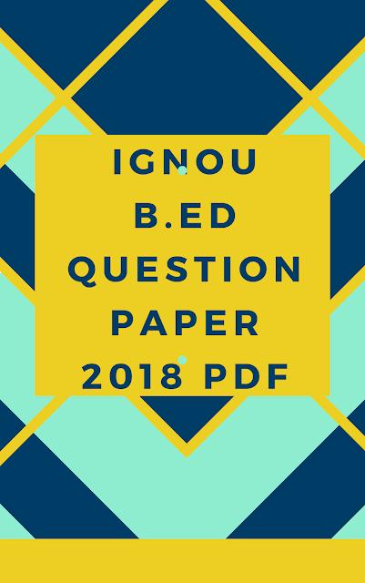 ignou b.ed questions paper 2018 pdf